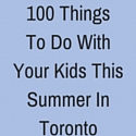 100 Things To With Your Kids This Summer In Toronto